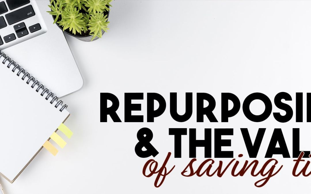 Repurposing and the Value of Saving Time