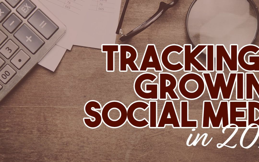 Tracking and Growing Social Media in 2018