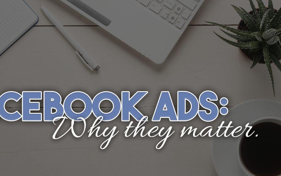 Why Facebook Ads Matter