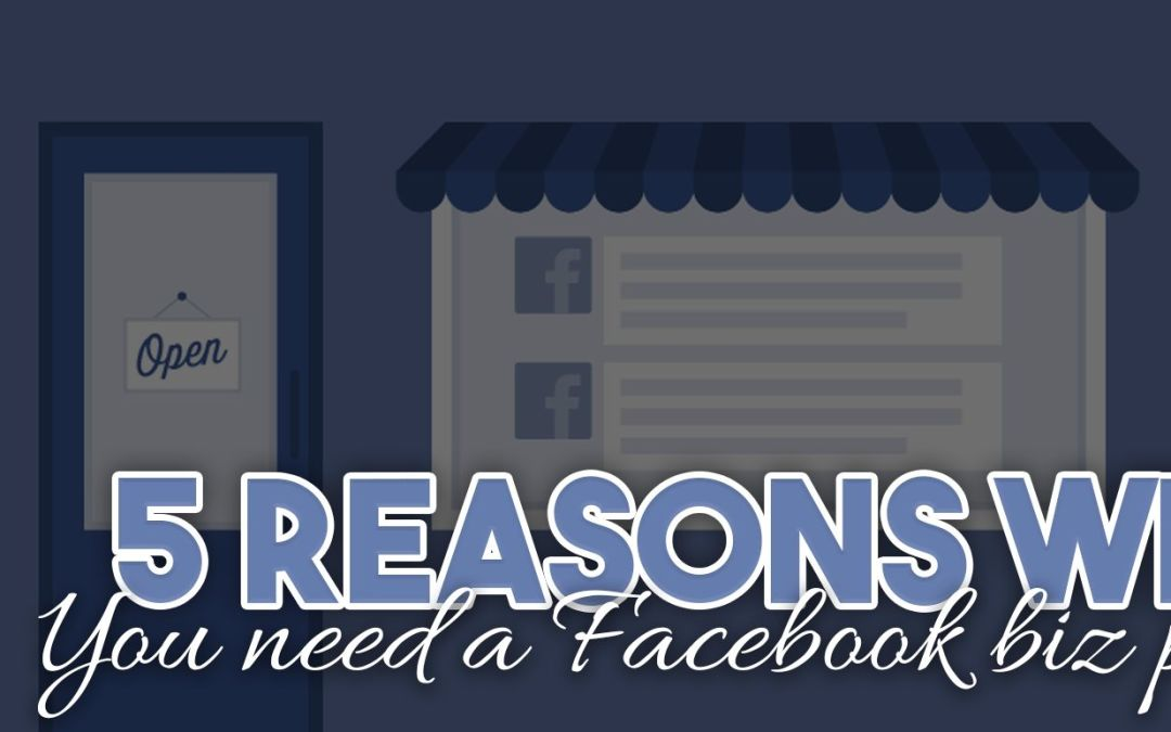 5 Reasons Why You Need a Facebook Business Page