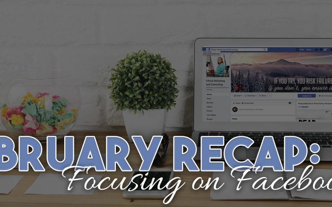 February Monthly Recap: Focused on Facebook