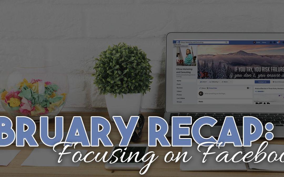 February Monthly Recap: Focused on Facebook