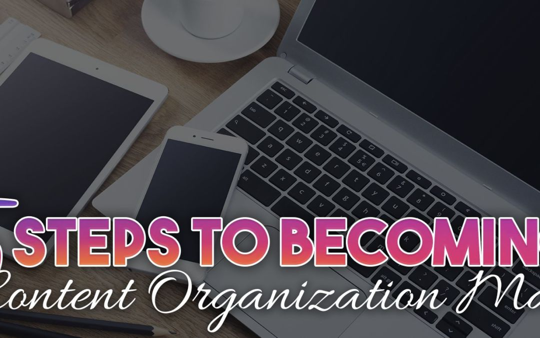 5 Steps to Becoming a Content Organization Master