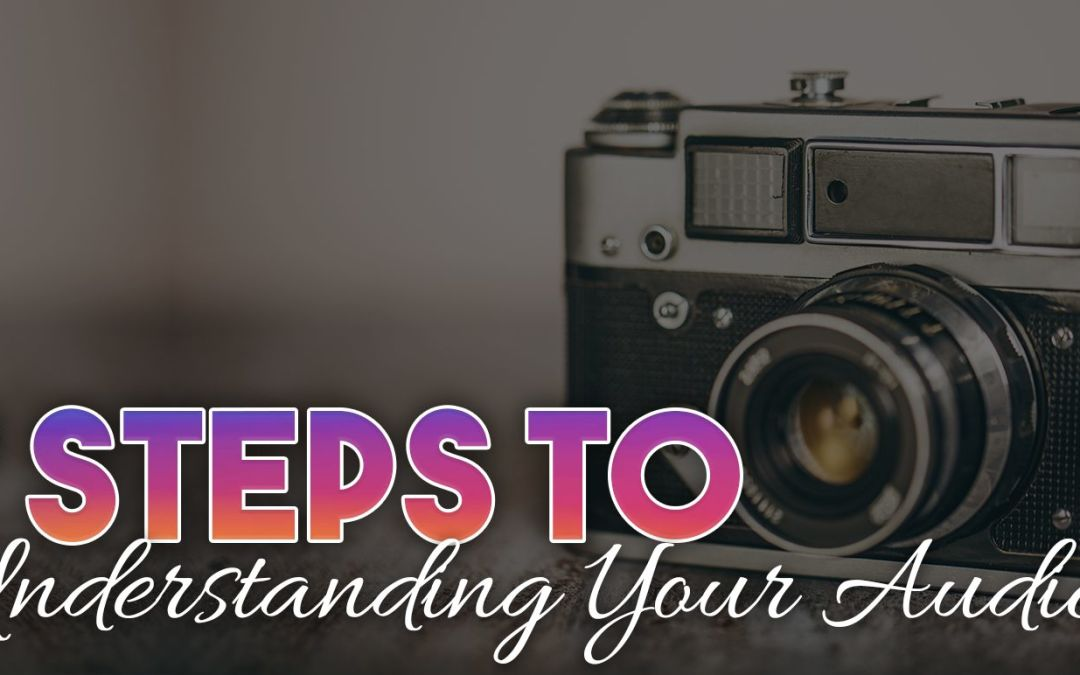 Three Steps to Understanding Your Audience