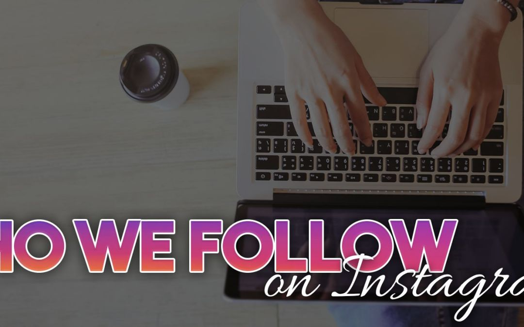 Who We Follow on Instagram