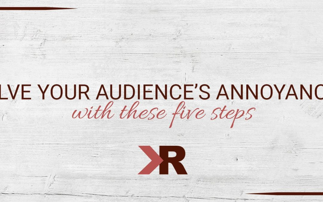 Solve your Audience's Annoyances with these 5 Steps