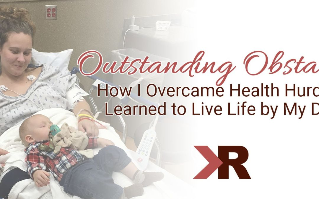 Outstanding Obstacles – How I Overcame Health Hurdles and Learned to Live Life by My Design