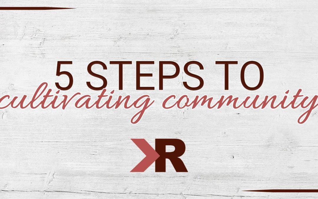 5 Steps to Cultivating Community