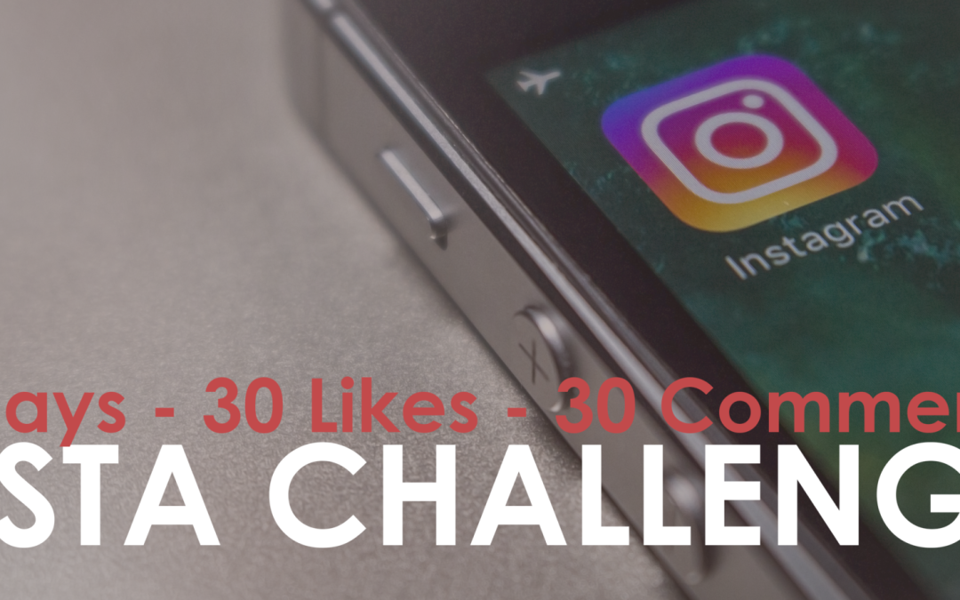 The 30 Days, 30 Likes, 30 Comments Insta Challenge: Increasing your Instagram Engagement with a few simple steps