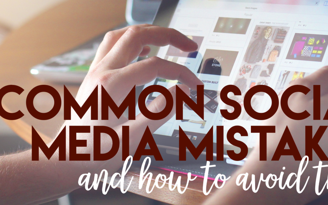 3 Common Social Media Mistakes and How to Avoid Them