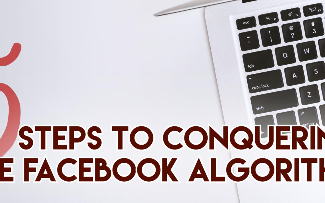 5 Steps to Conquering the Facebook Algorithm