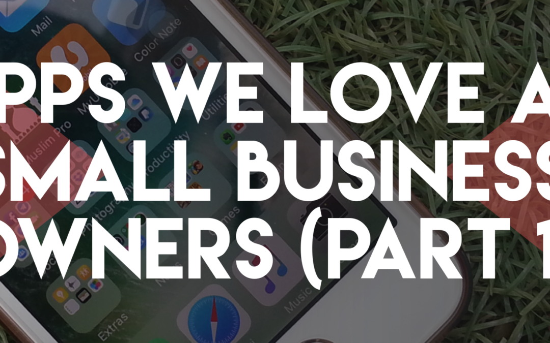 Apps We Love as Small Business Owners (Part 1)