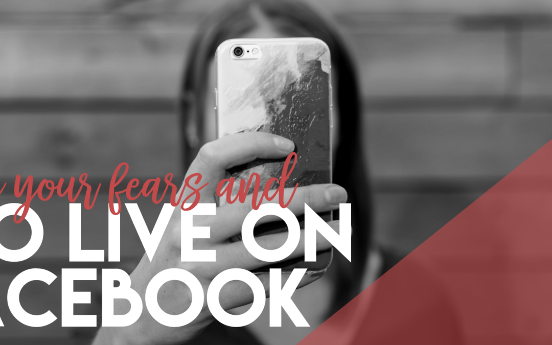 Face Your Fears and Go Live on Facebook