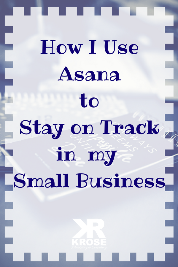 How I use Asana to Stay on Track in my Small Business - Do you feel overwhelmed and disorganized in running your business by yourself or with a team? We are sharing ways to keep each other accountable. - KRose Marketing & Consulting