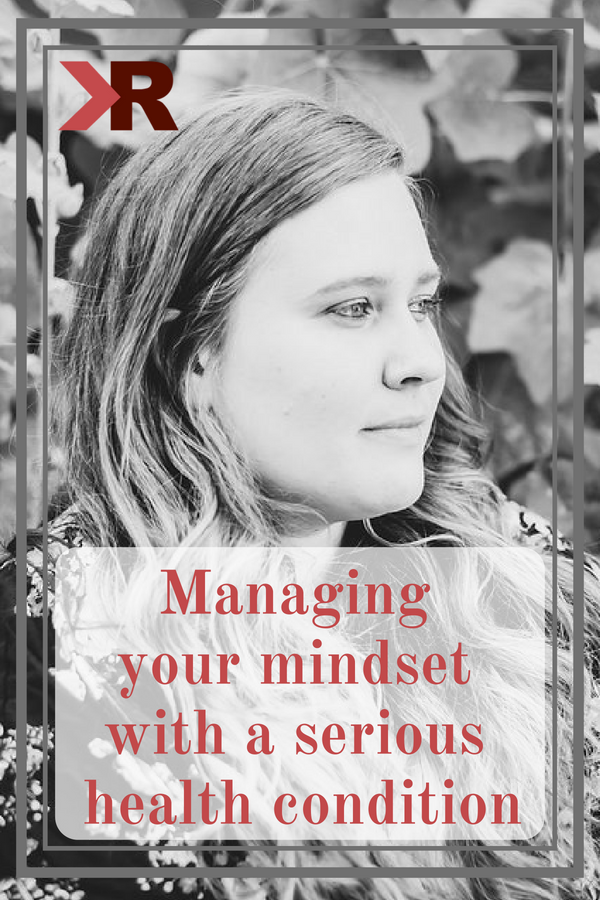 Managing your mindset with a serious condition - KRose Marketing