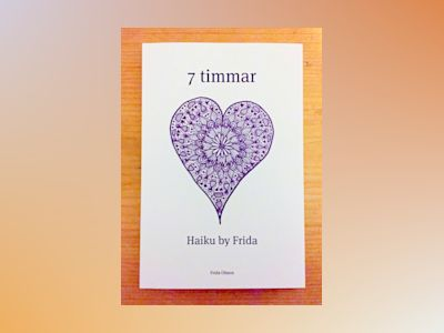 7 timmar : haiku by Frida av Frida Olsson
