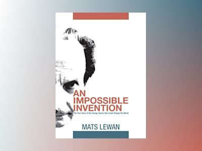 An impossible invention : the true story of the energy source that could change the world av Mats Lewan