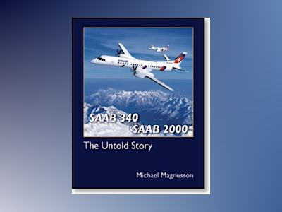Saab 340 & Saab 2000 : the untold story av Michael Magnusson