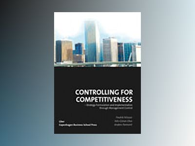 Controlling for competitiveness : strategy formulation and implementation through management control av Fredrik Nilsson