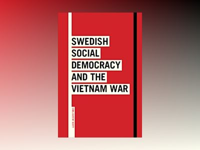 Swedish Social Democracy and the Vietnam War av Carl-Gustaf Scott