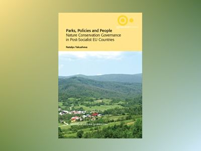Parks, Policies and People : Nature Conservation Governance in Post-Socialist EU Countries av Natalya Yakusheva