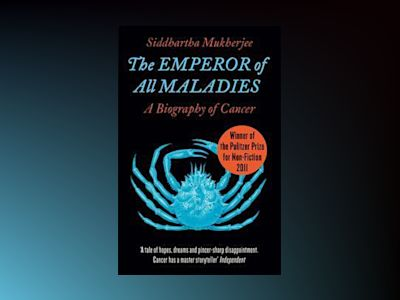 The Emperor of All Maladies av Siddhartha Mukherjee