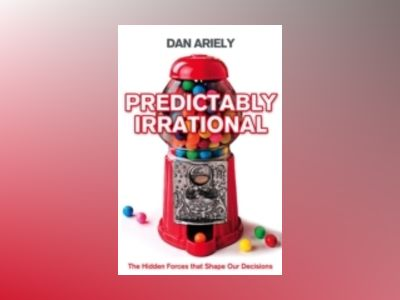 Predictably irrational - the hidden forces that shape our decisions av Dan Ariely