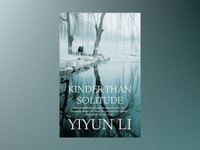 Kinder Than Solitude av Yiyun Li
