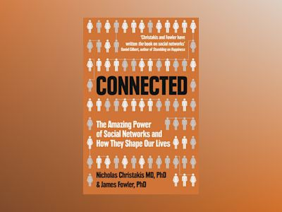 Connected: Amazing Power of Social Networks and How They Shape Our Lives av Nicholas A. Christakis