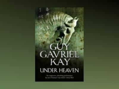 Under Heaven av Guy Gavriel Kay