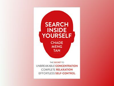 Search inside yourself - the secret to unbreakable concentration, complete av Chade-Meng Tan