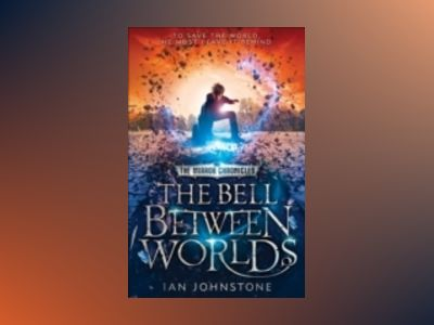The Bell Between Worlds: The Mirror Chronicles Book 2 av Ian Johnstone