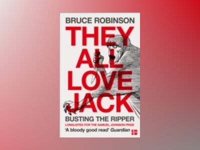 They All Love Jack: Busting the Ripper av Bruce Robinson