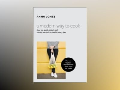 A Modern Way to Cook av Anna Jones