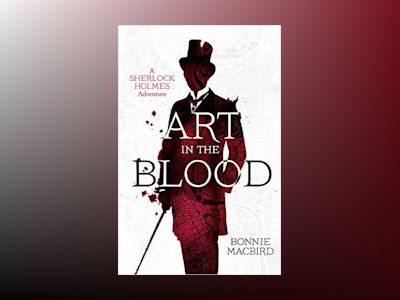 Art In the Blood: A Sherlock Holmes Adventure av Bonnie MacBird
