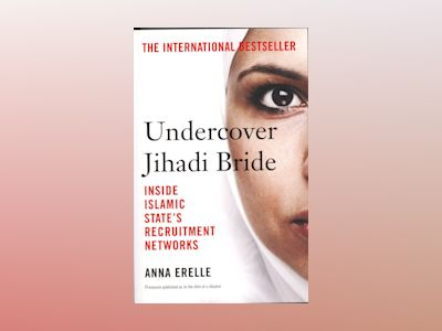 Undercover jihadi bride - inside islamic states recruitment networks av Anna Erelle