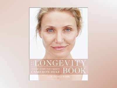 The Longevity Book: The Biology of Resilience Privilege of Time and the New av Cameron Diaz