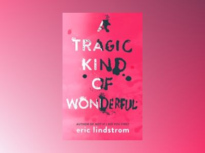 A Tragic Kind of Wonderful av Eric Lindstrom
