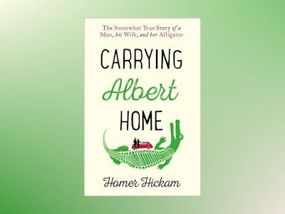 Carrying Albert Home: The Somewhat True Story of a Man, his Wife and her Al av Homer Hickam