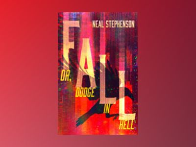 Fall, or Dodge in Hell av Neal Stephenson