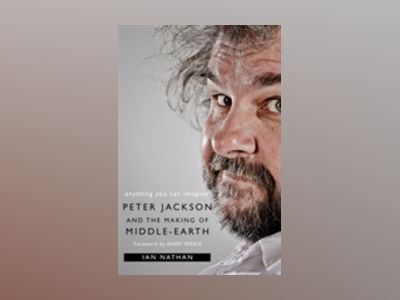 Anything You Can Imagine: Peter Jackson and the Making of Middle-Earth av Ian Nathan