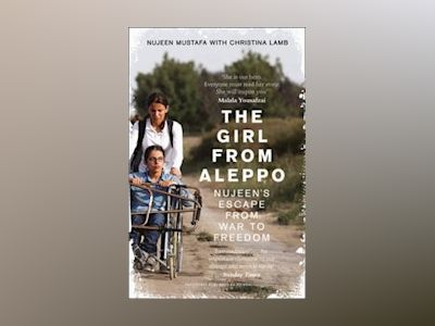 The Girl From Aleppo: Nujeen's Escape From War to Freedom av Nujeen Mustafa