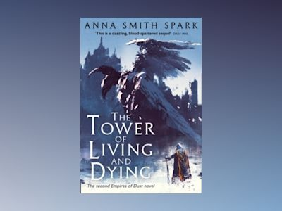 Tower of Living and Dying av Anna Smith Spark