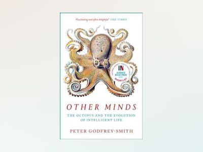 Other Minds: The Octopus and the Evolution of Intelligent Life av Peter Godfrey-Smith