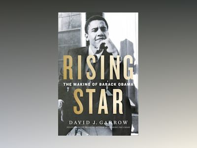 Rising Star: The Making of Barack Obama av David Garrow