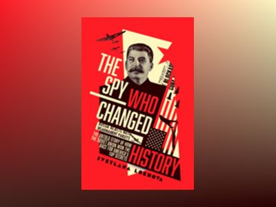 The Spy Who Changed History av Svetlana Lokhova
