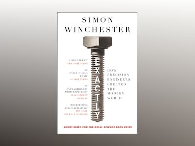 Exactly: How Precision Engineers Created the Modern World av Simon Winchester