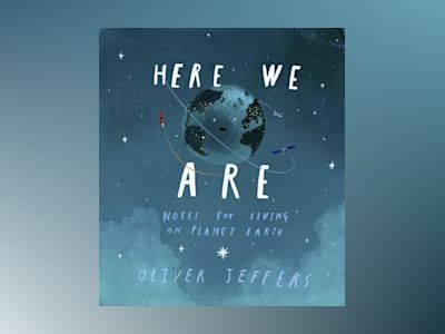 Here We Are - Notes for Living on Planet Earth av Oliver Jeffers