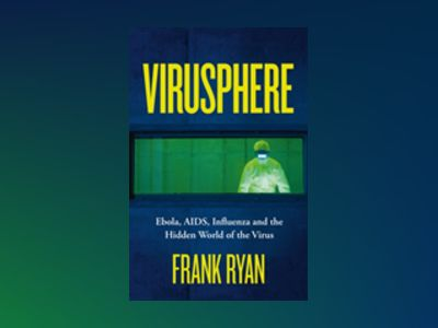 Virusphere : Ebola, AIDS, Influenza and the Hidden World of the Virus av Frank Ryan