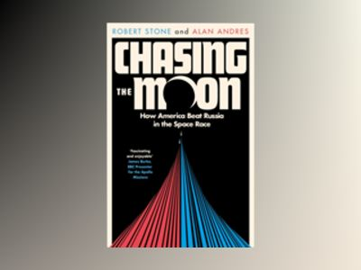 Chasing the Moon : The Story of the Space Race - from Arthur C. Clarke to t av Alan Andres
